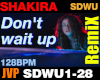Shakira Don't wait up Rx