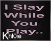 K I slay you play pic