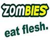 Zombies! Eat Flesh!