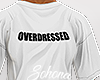 ṩOVERDRESSED Tee