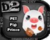 [D2] Pig: Prince