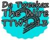Da Tweekaz  The Wire