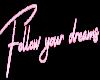 LWR}Follow your dreams