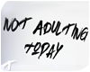 Not Adulting   Headsign