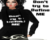 Don't try to Define ME