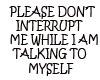 TALKING TO MYSELF...