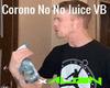 xA - CoronoNoNo Juice VB
