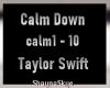 Calm Down - Taylor S
