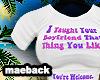 I taught your boyfriend