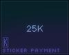 Sticker Payment, 25k