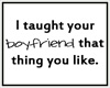 [g]Taught Your Boyfriend
