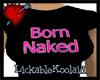Born Naked Tee