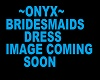 ~ONYX~W/B~BRIDESMAIDS~
