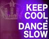 Keep Cool Dance Slow
