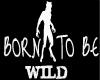 Born To B WILD Head Sign