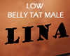 LOW BELLY TAT LINA- MALE