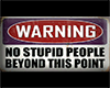 Warning- No Stupid