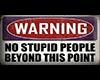 Warning- No Stupid