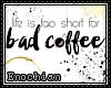 e . Bad Coffee