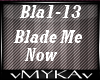 BLADE ME NOW
