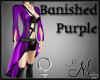 MM~ Banished Purple