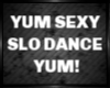 YUM SEXY SLO DANCE
