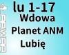 Wdowa&Planet ANM-Lubie