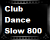 Club Dance 800 Slow