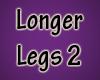 Longer Legs V2