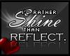 C. I'd rather shine.