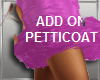 ADD ON PETTICOATS match