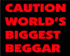 WORLDS BIGGEST BEGGAR