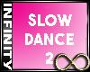 Infinity Slow Dance 2