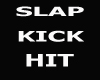 SLAP,HIT,KICK