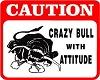 Caution Crazy Bull Sign