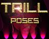 $TM$ Trill Poses