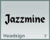 Headsign Jazzmine