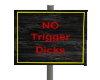 No Trigger Dicks Sign
