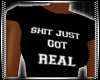 Just Got Real Tee