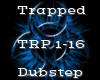 Trapped -Dubstep-
