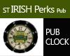ST IRISH PERKS PUB CLOCK