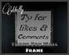 Ty for likes Wall Frame