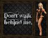 ~G~ Dont walk behind me