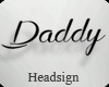 ✗ Daddy Headsign