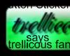 ~Trellicous Fan