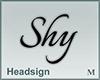 Headsign Shy