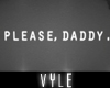 V' Please Daddy Wht Sign