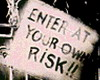 Enter at your own risk!!