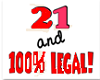 21 and 100% Legal