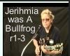 Jerihmia Was A BullFrog